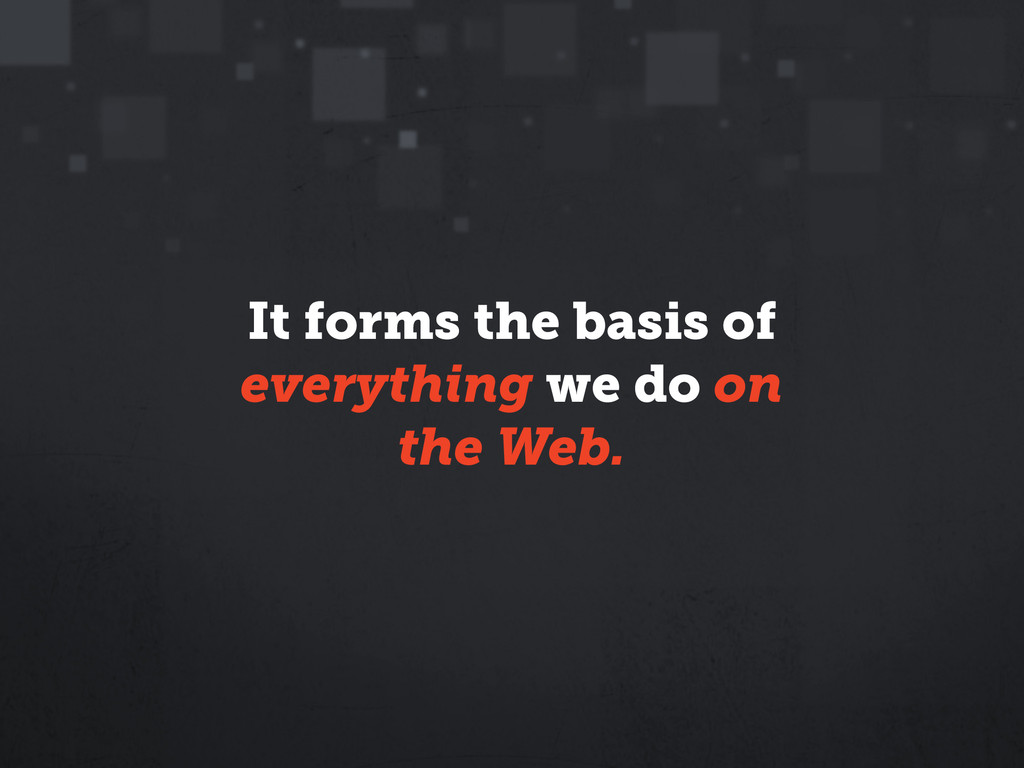 It forms the basis of everything we do on the W...