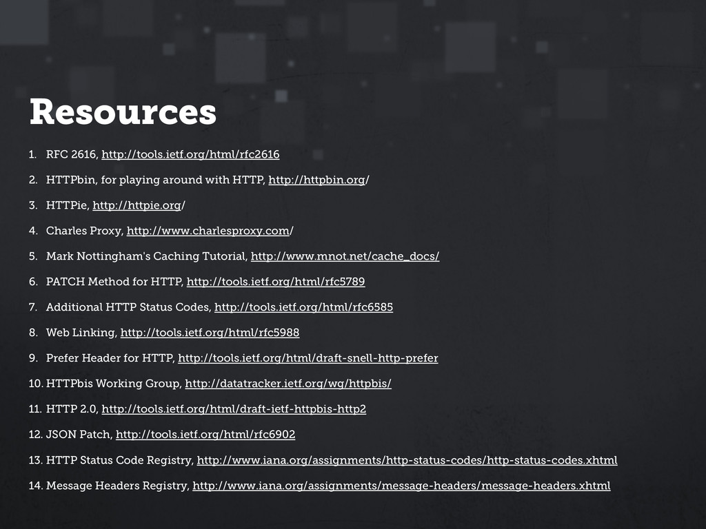 Resources 1. RFC 2616, http://tools.ietf.org/ht...