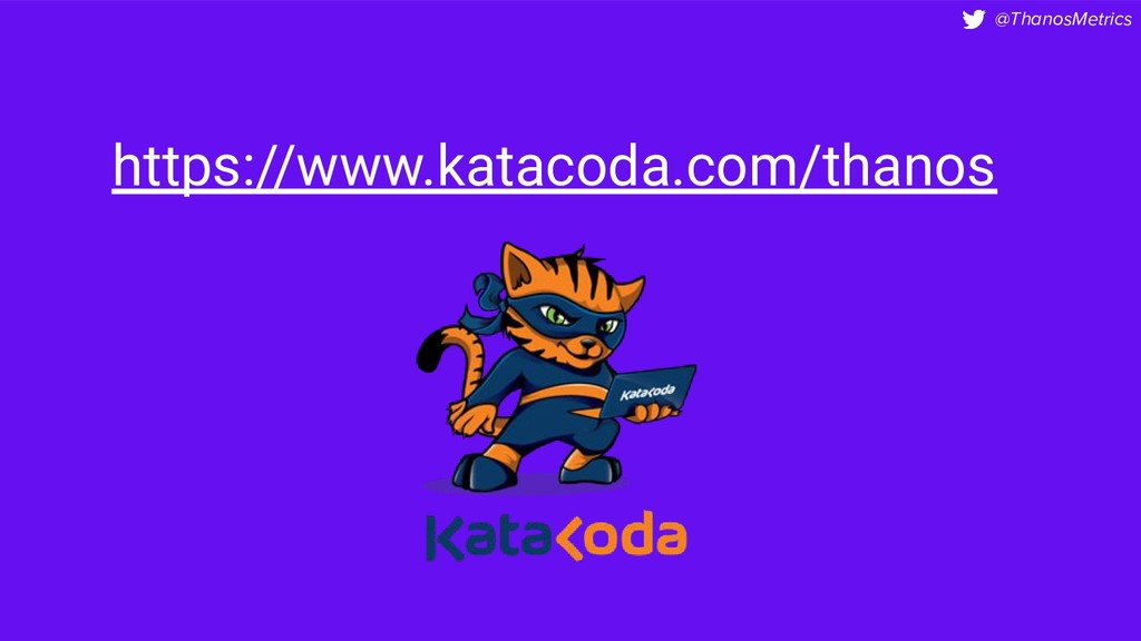 @ThanosMetrics https://www.katacoda.com/thanos