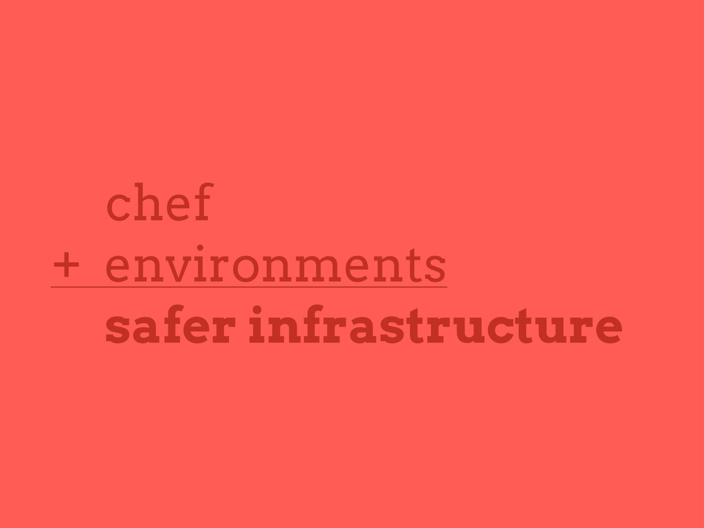 chef + environments safer infrastructure