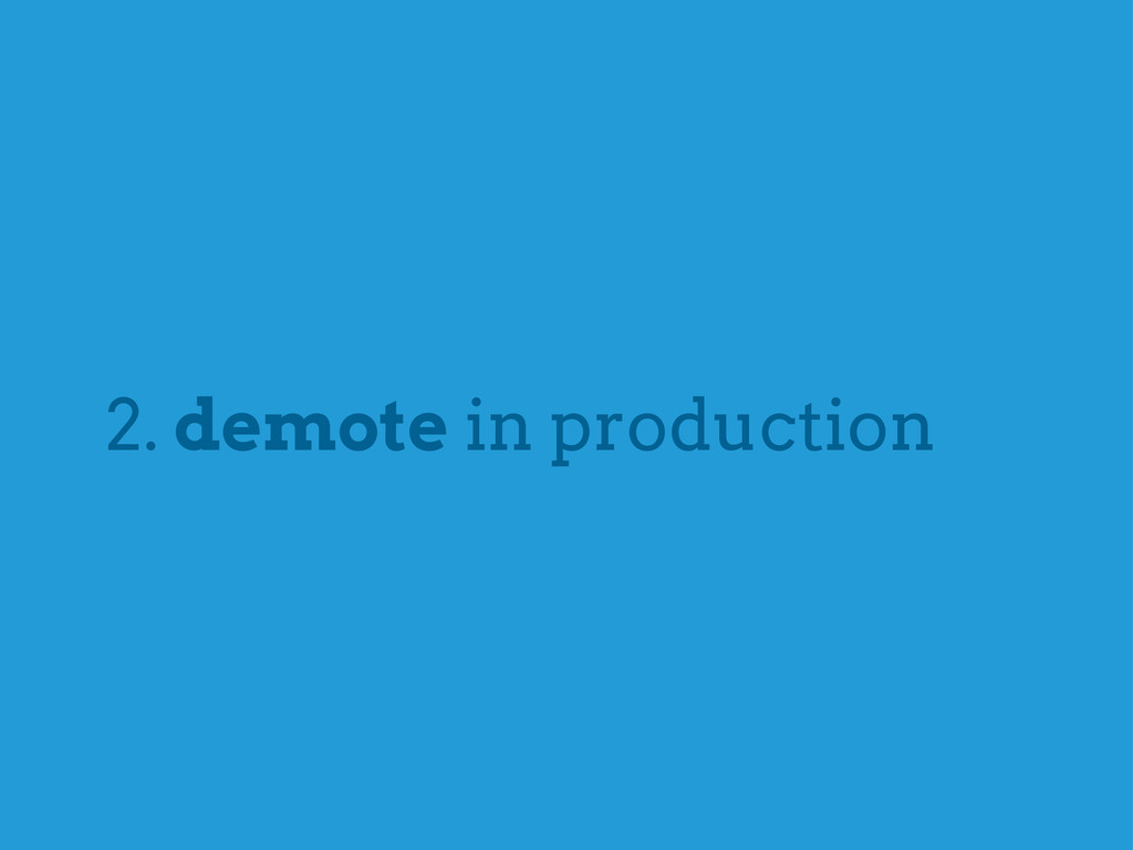 2. demote in production