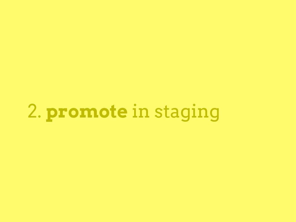 2. promote in staging