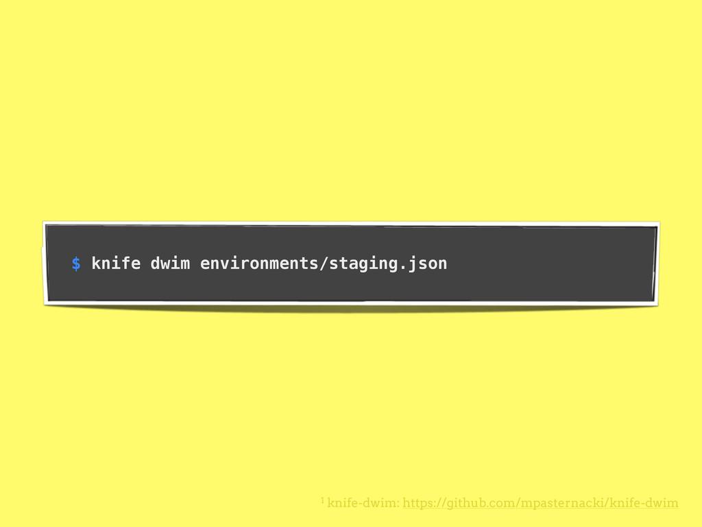 $ knife dwim environments/staging.json 1 knife-...