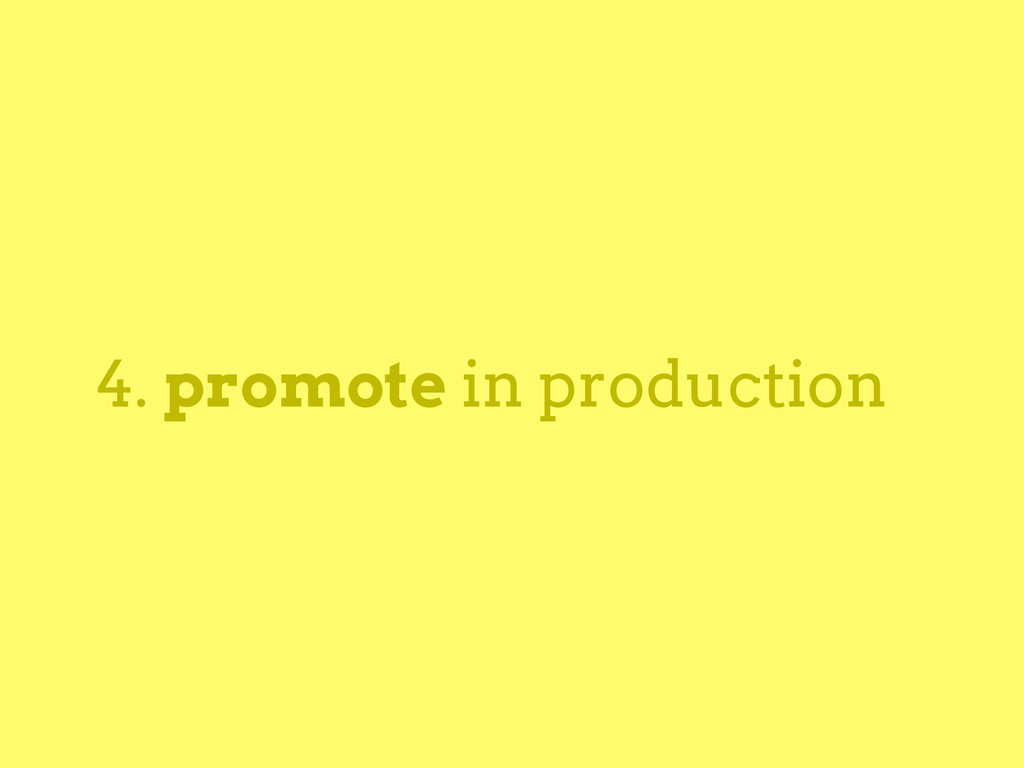 4. promote in production
