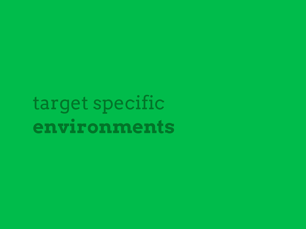 target specific environments