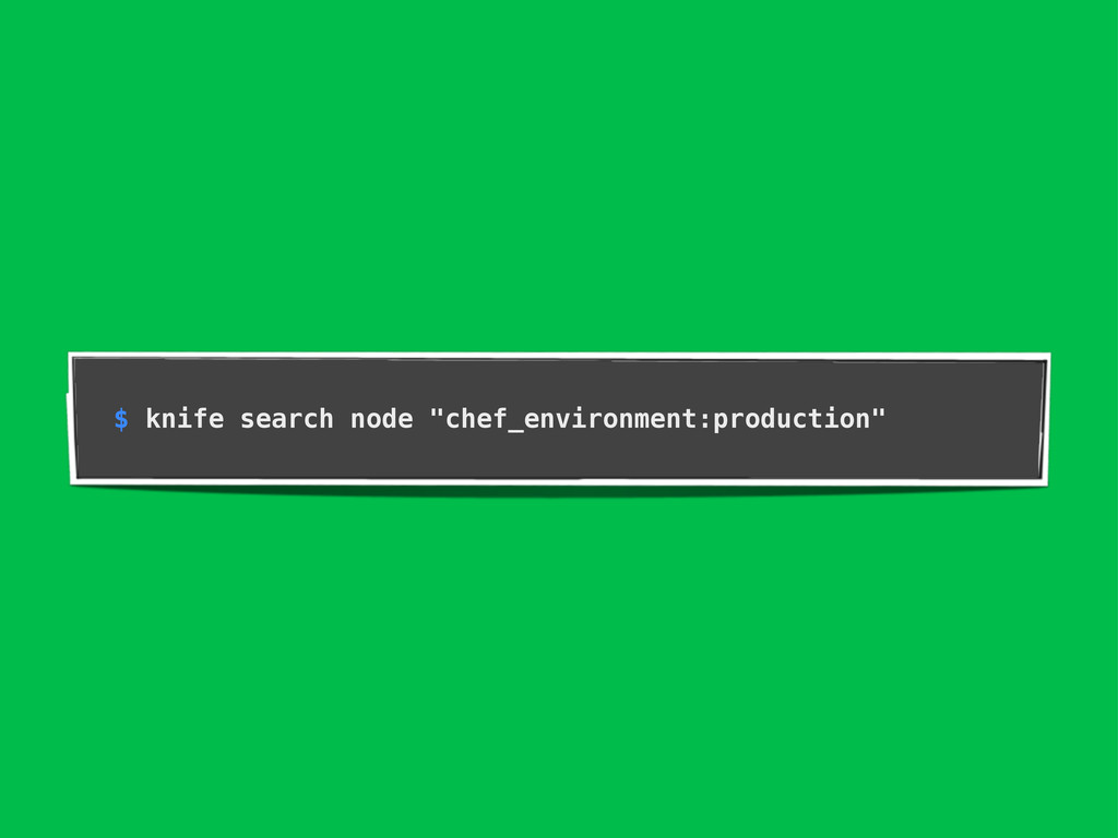 """$ knife search node """"chef_environment:productio..."""