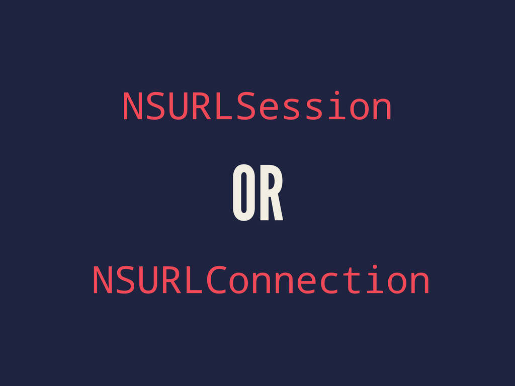 NSURLSession OR NSURLConnection