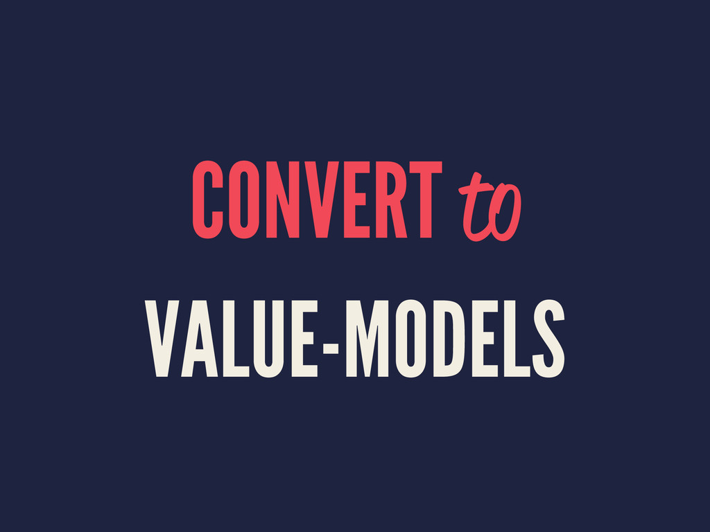 CONVERT to VALUE-MODELS