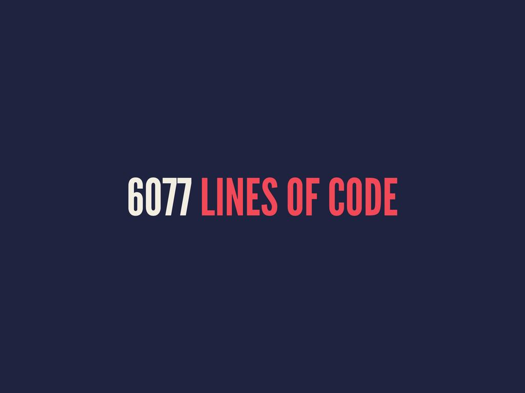 6077 LINES OF CODE