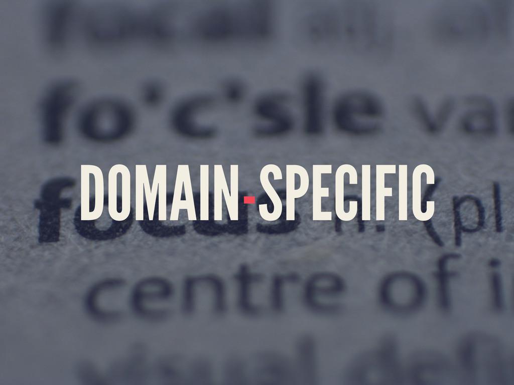 DOMAIN-SPECIFIC