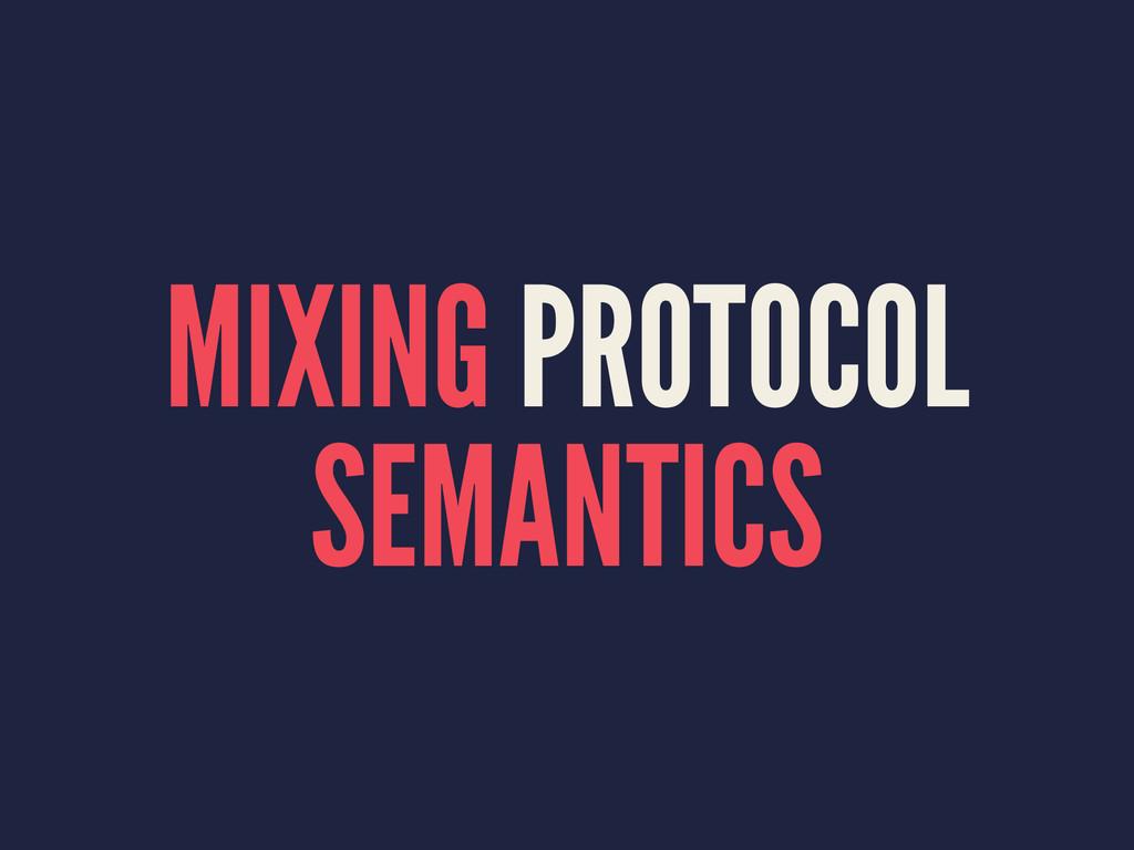 MIXING PROTOCOL SEMANTICS