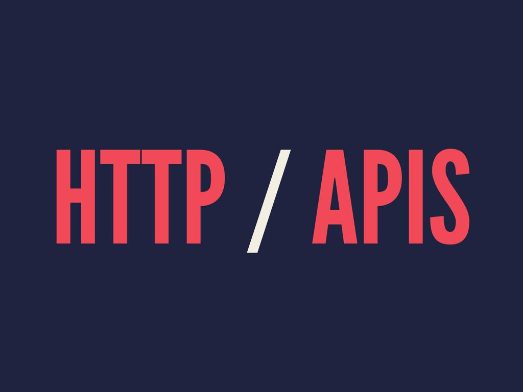 HTTP / APIS