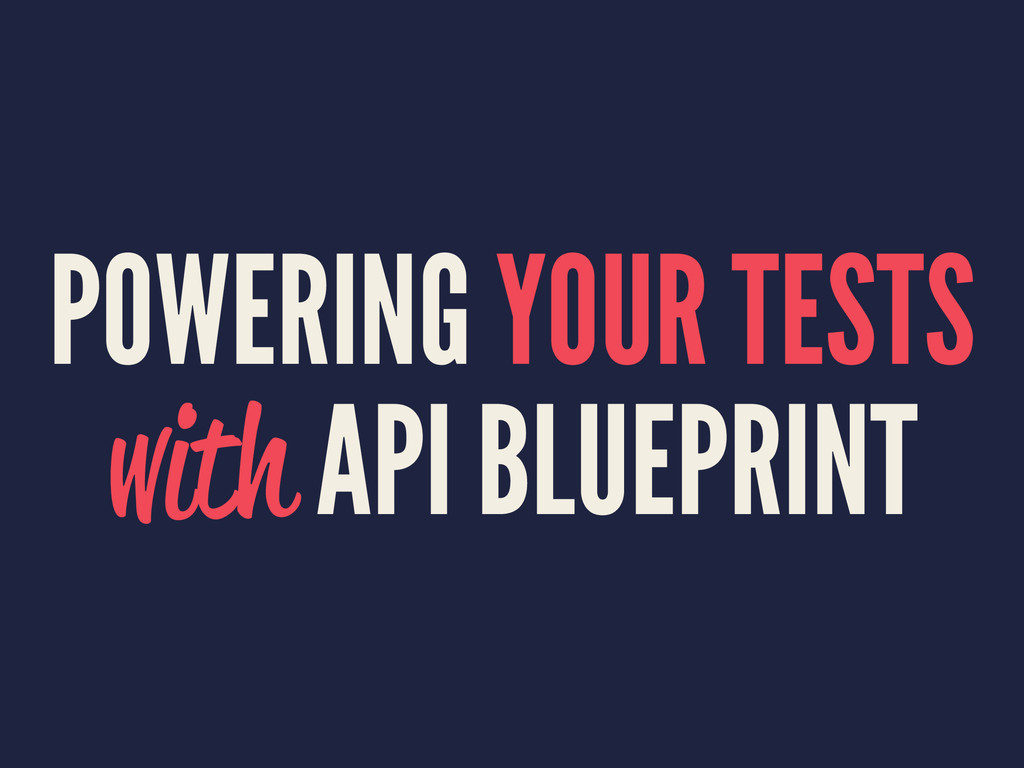 POWERING YOUR TESTS with API BLUEPRINT