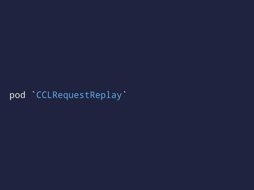 pod `CCLRequestReplay`