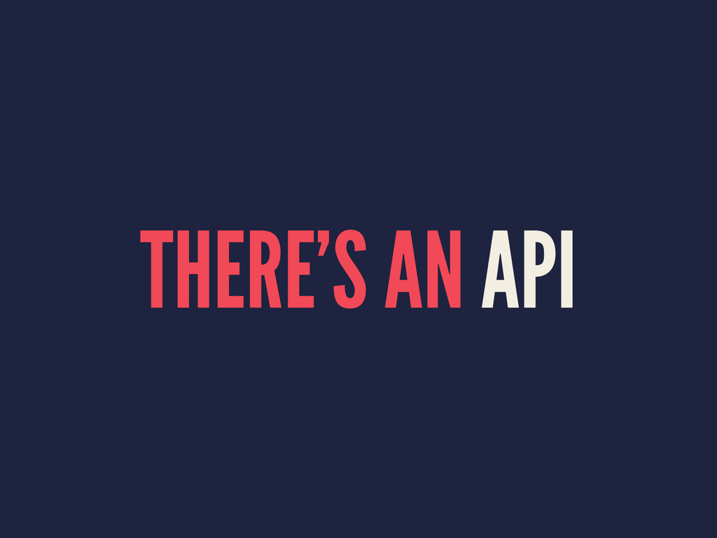 THERE'S AN API