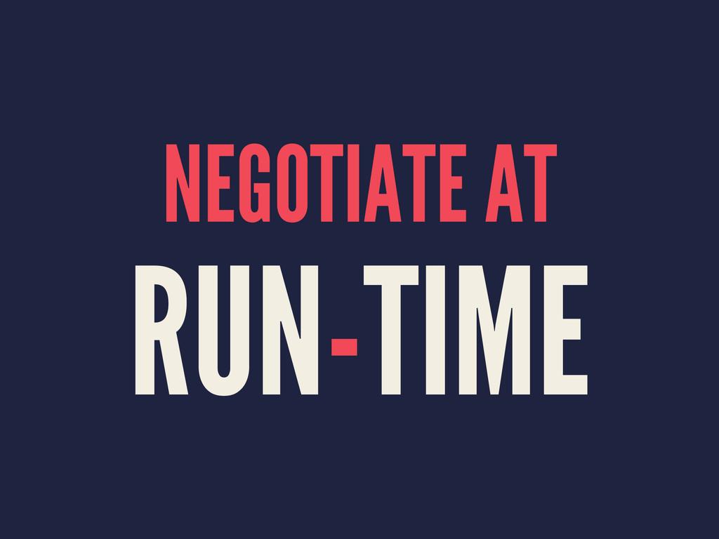 NEGOTIATE AT RUN-TIME