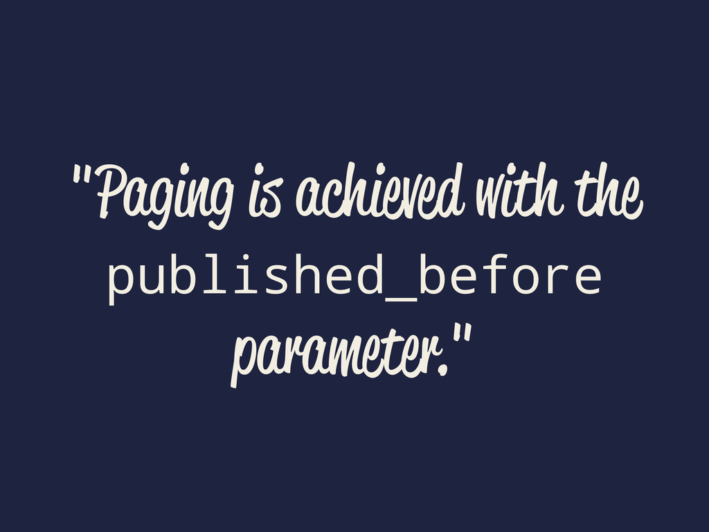 """Paging is achieved with the published_before p..."
