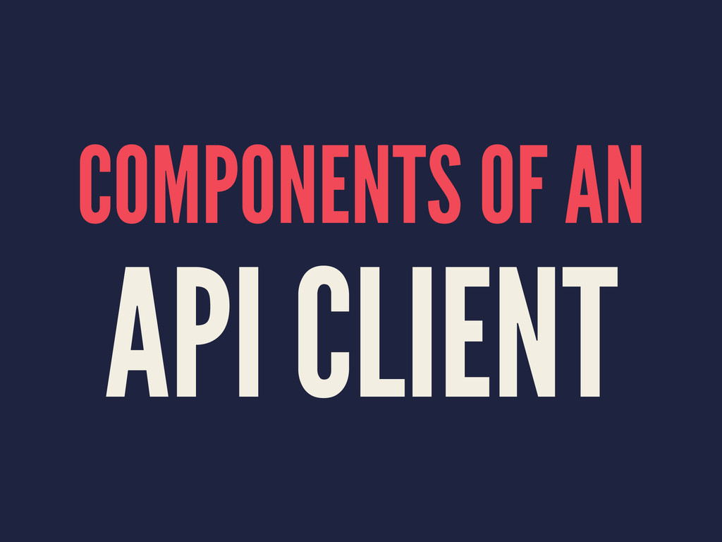 COMPONENTS OF AN API CLIENT
