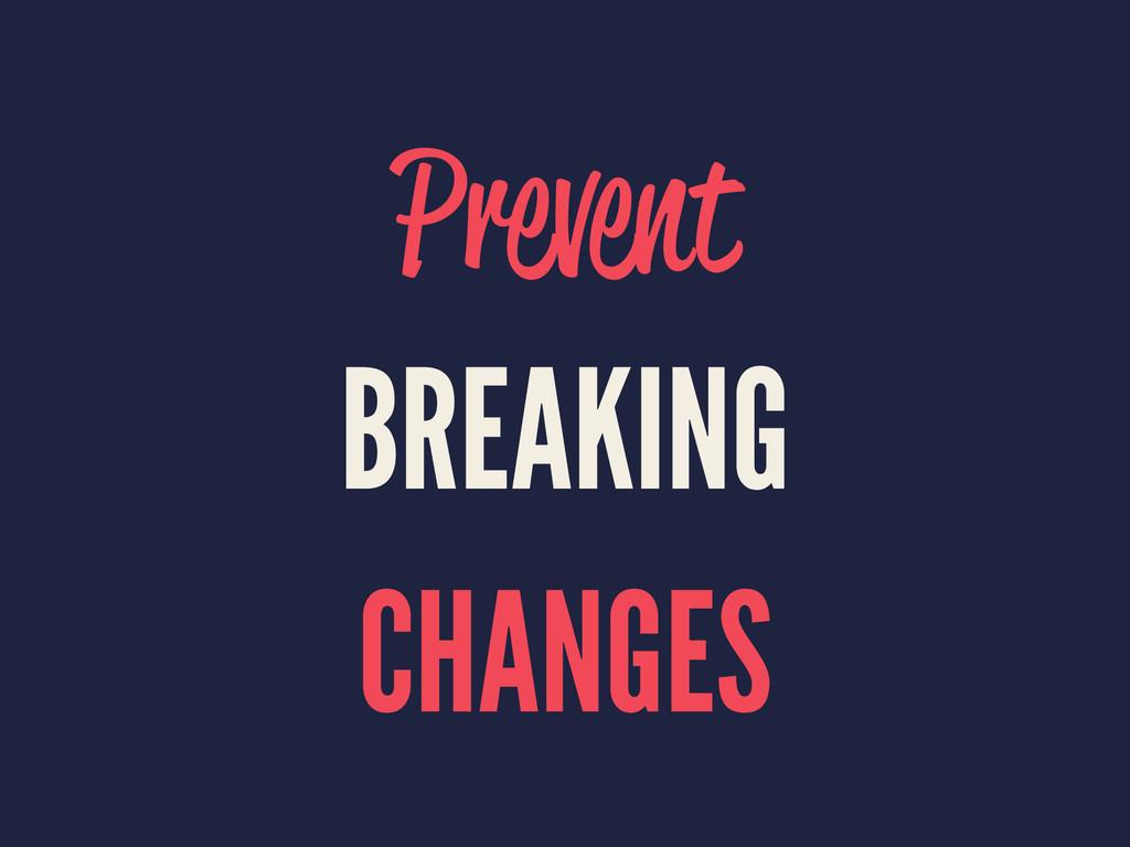 Prevent BREAKING CHANGES