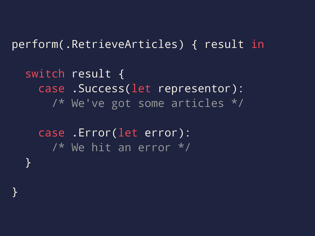 perform(.RetrieveArticles) { result in switch r...