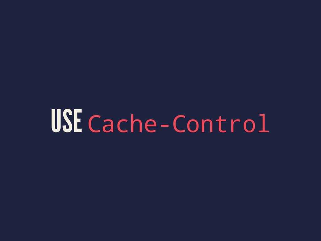 USE Cache-Control