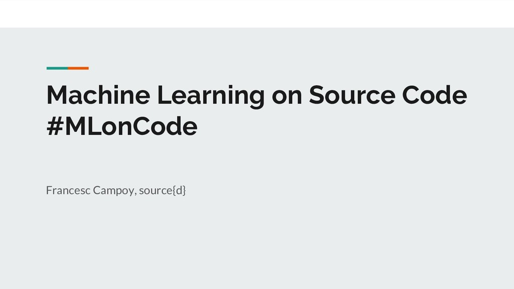 Machine Learning on Source Code #MLonCode Franc...