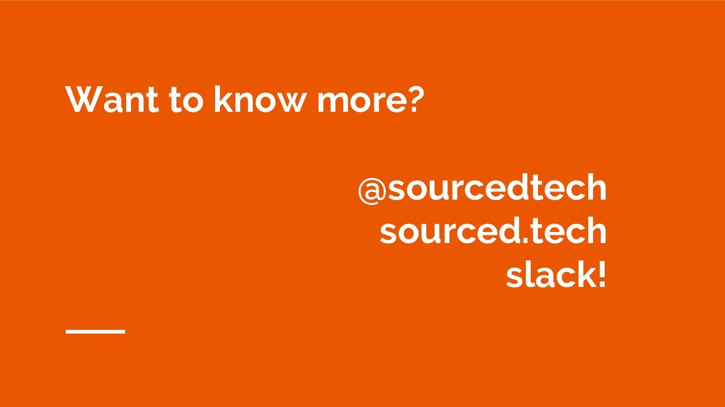 Want to know more? @sourcedtech sourced.tech sl...
