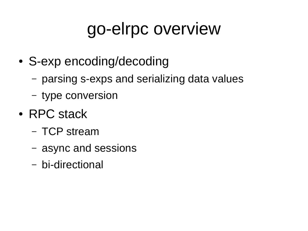 go-elrpc overview ● S-exp encoding/decoding – p...