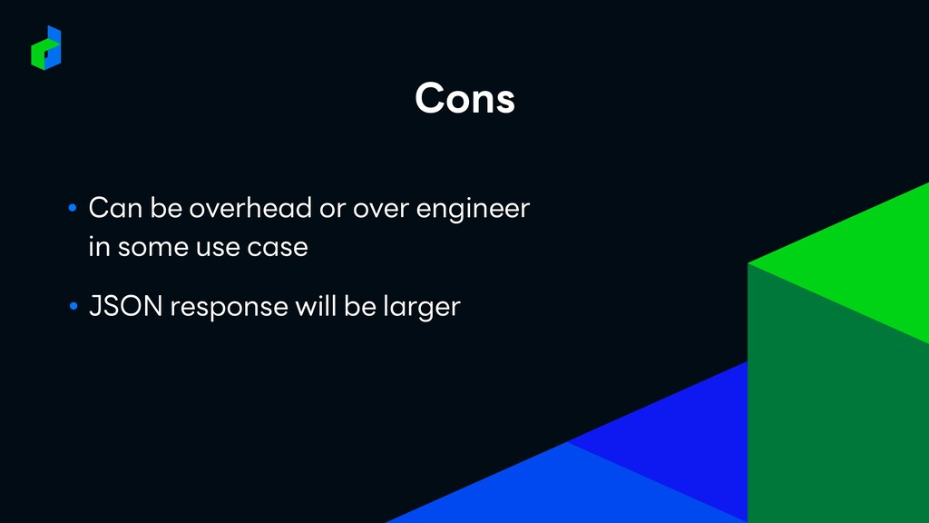 Cons ● JSON response will be larger ● Can be ov...