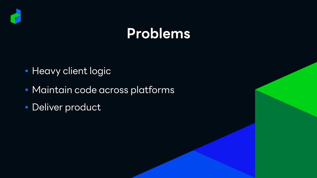 ● Heavy client logic ● Maintain code across pla...