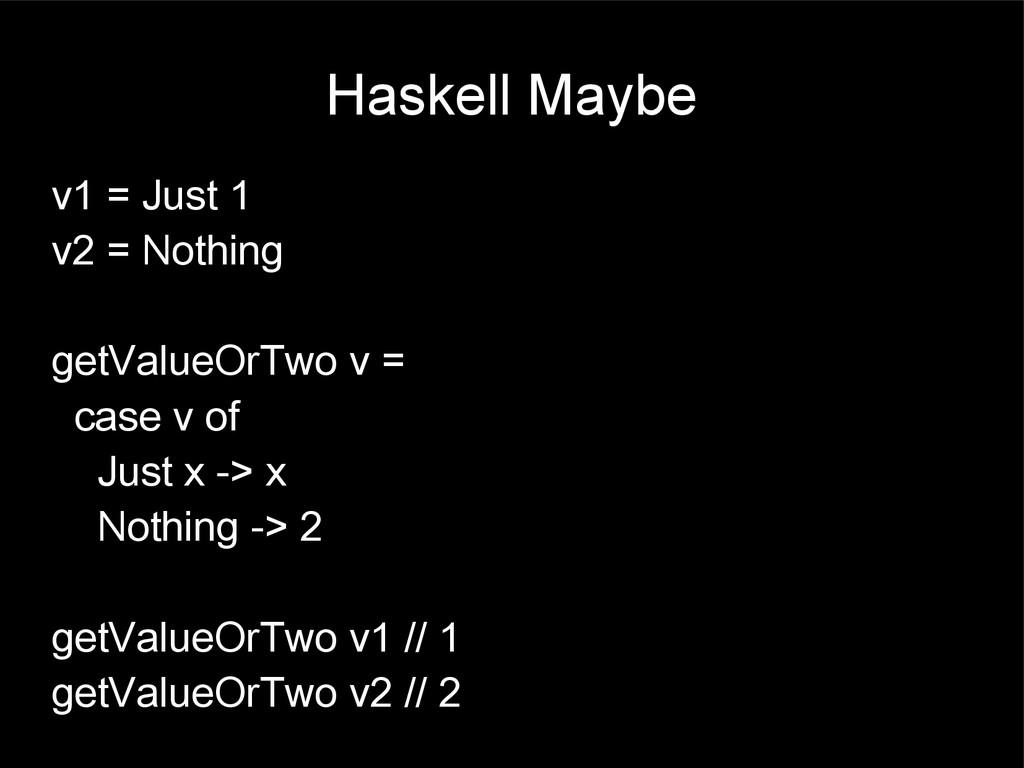 Haskell Maybe v1 = Just 1 v2 = Nothing getValue...