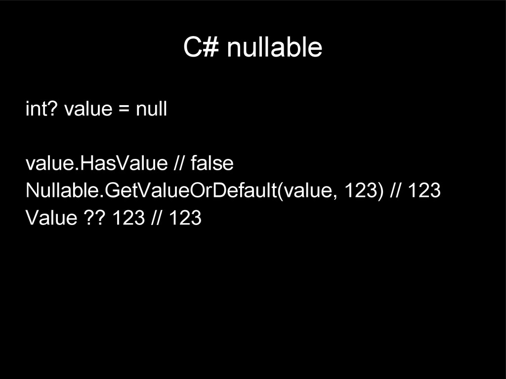 C# nullable int? value = null value.HasValue //...