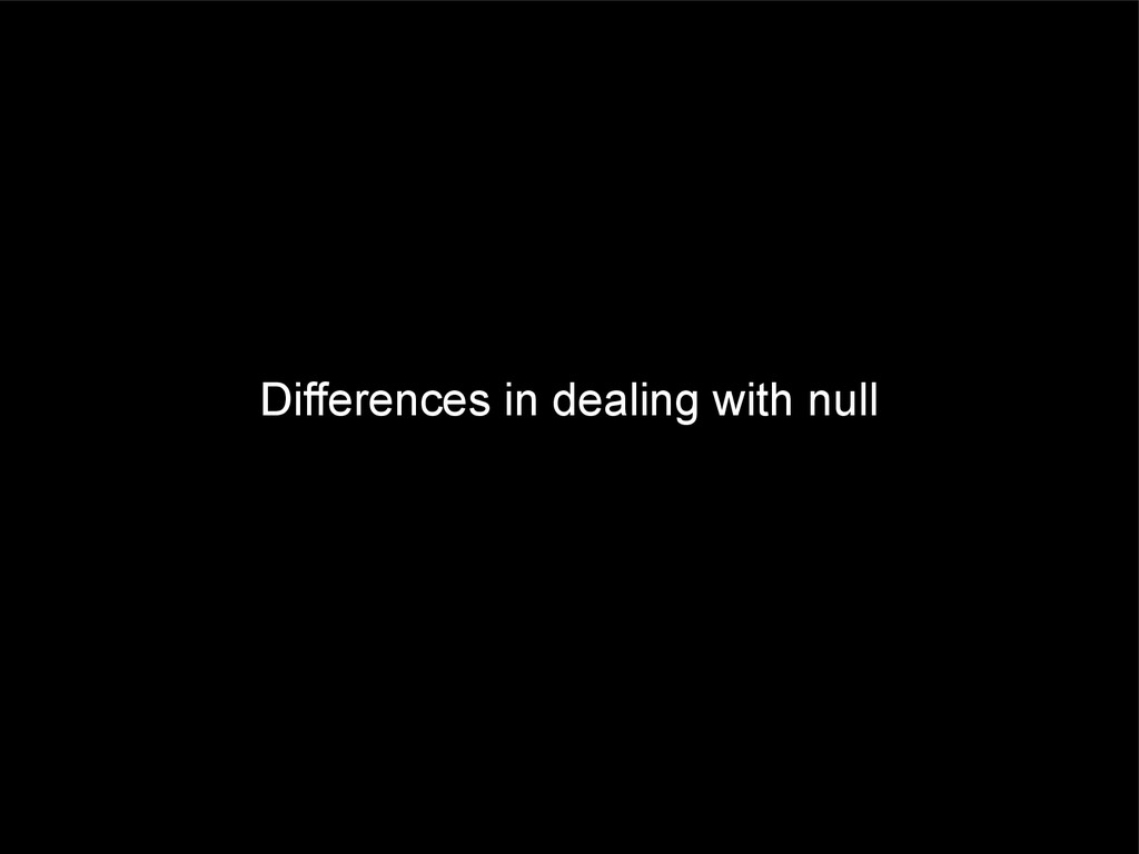 Differences in dealing with null