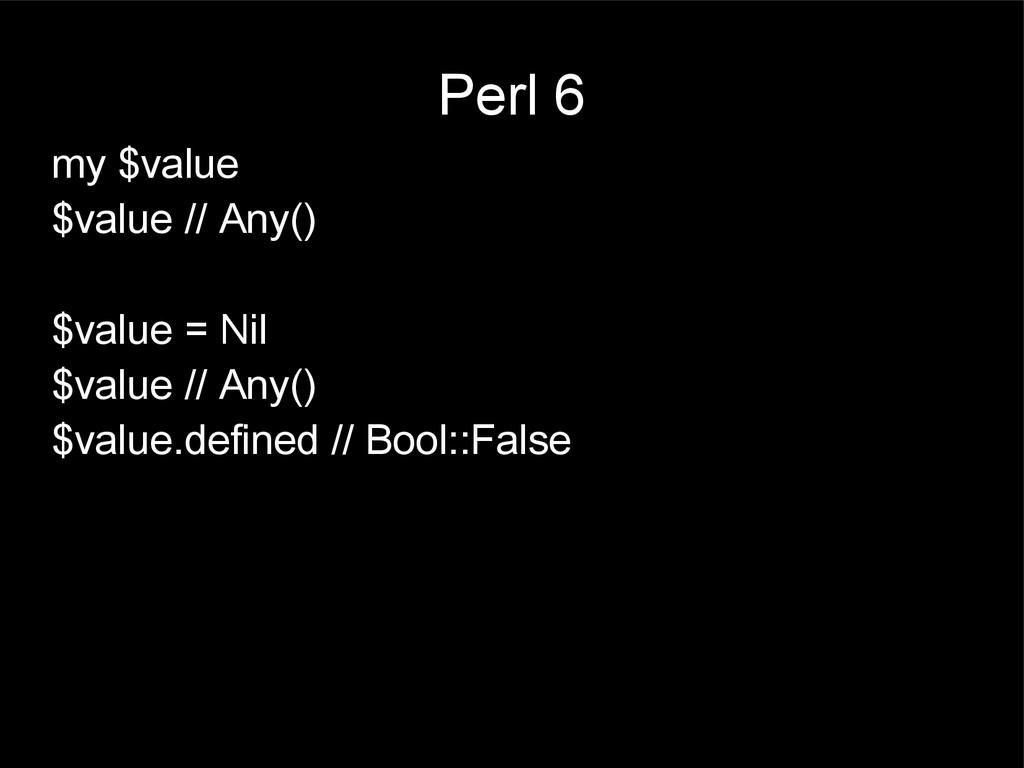 Perl 6 my $value $value // Any() $value = Nil $...