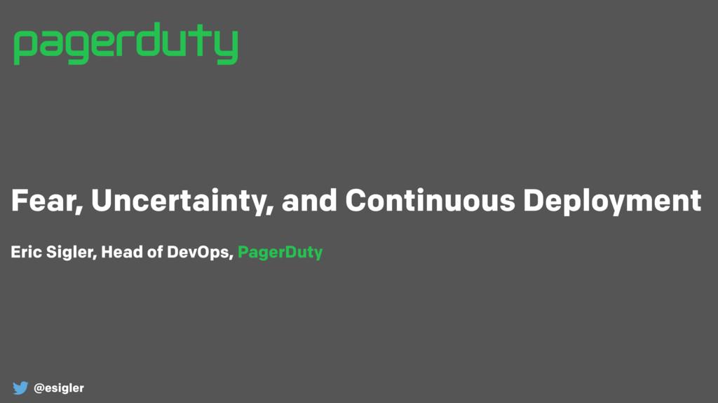 Eric Sigler, Head of DevOps, PagerDuty @esigler...