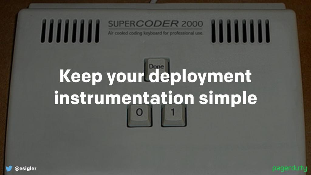 @esigler Keep your deployment instrumentation s...