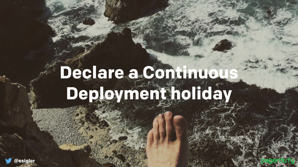 @esigler Declare a Continuous Deployment holid...