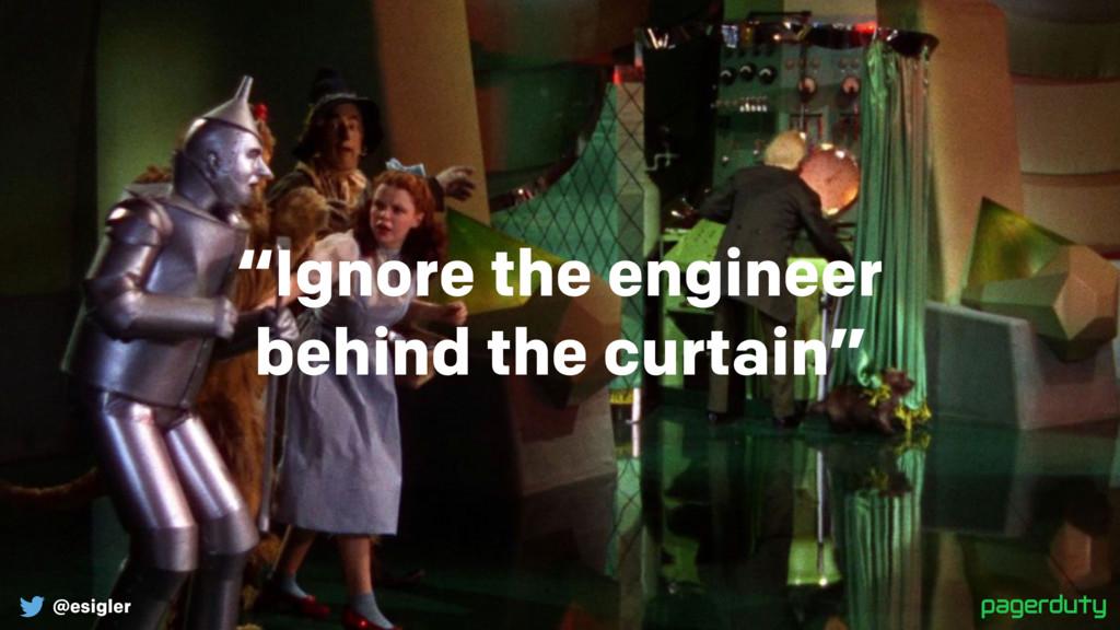 "@esigler ""Ignore the engineer behind the curta..."