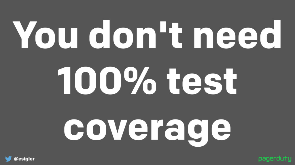 @esigler You don't need 100% test coverage