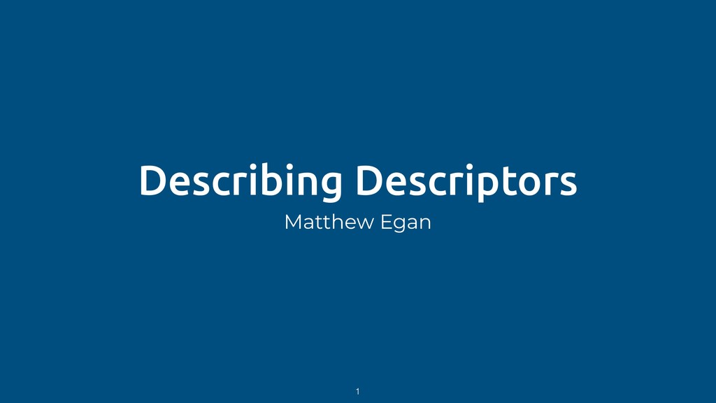 Describing Descriptors Matthew Egan 1
