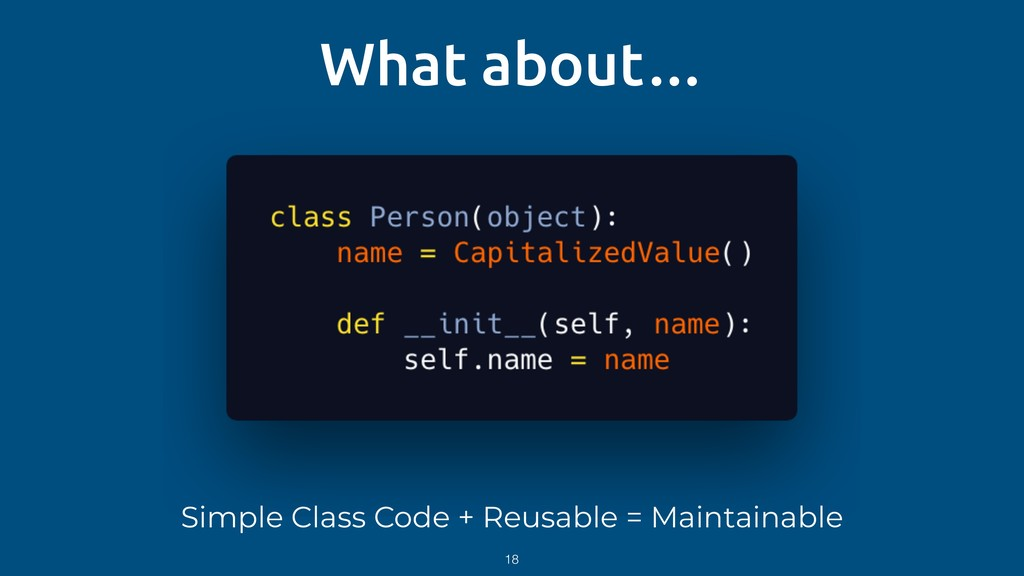 What about… Simple Class Code + Reusable = Main...