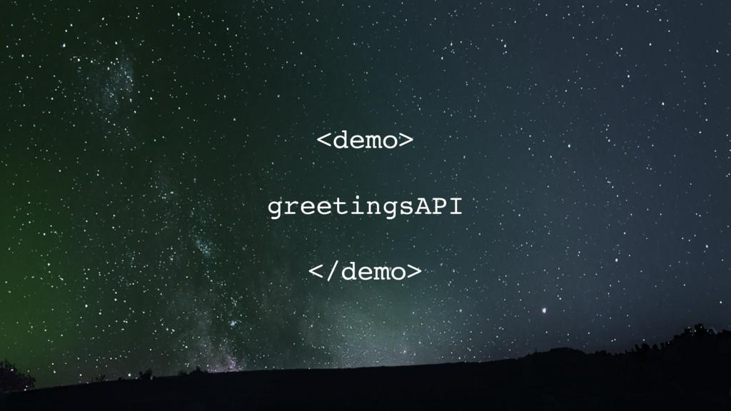 <demo> greetingsAPI </demo>