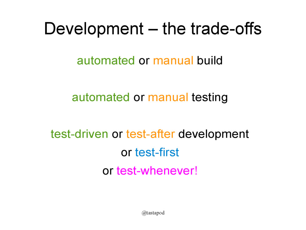 @tastapod Development – the trade-offs automate...