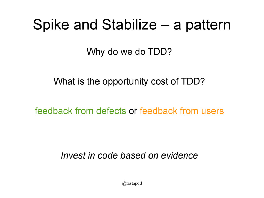 @tastapod Spike and Stabilize – a pattern Why d...