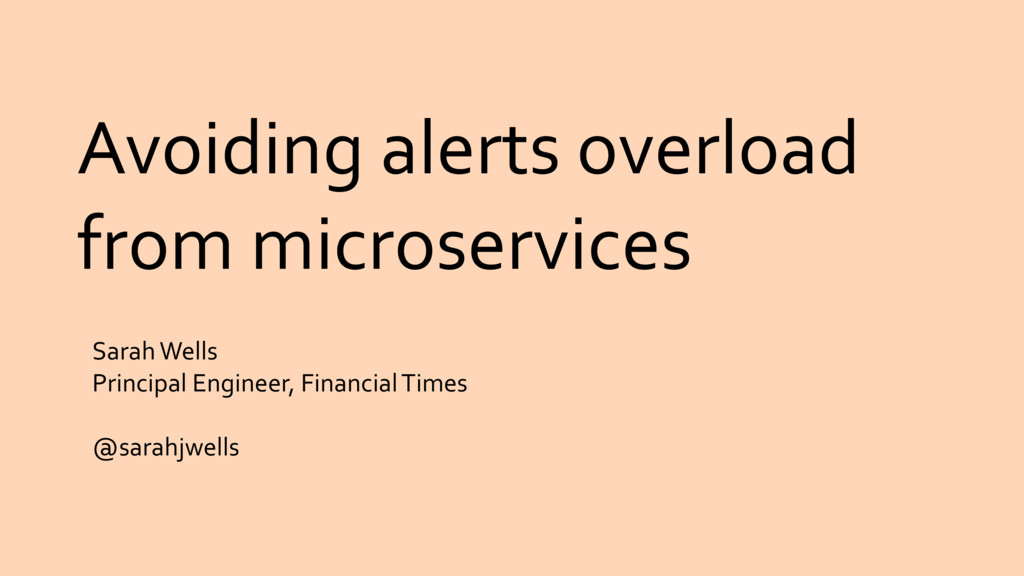 Avoiding alerts overload from microservices Sar...