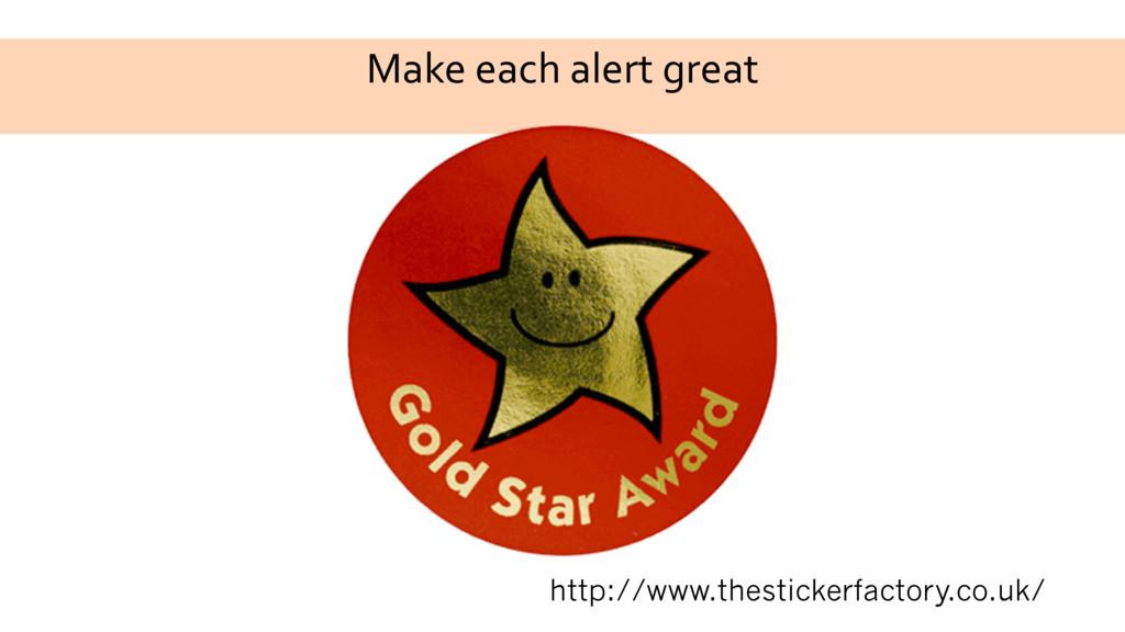 Make each alert great http://www.thestickerfact...