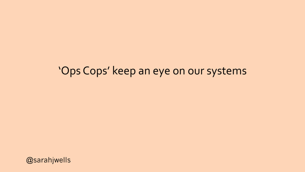 @sarahjwells 'Ops Cops' keep an eye on our syst...