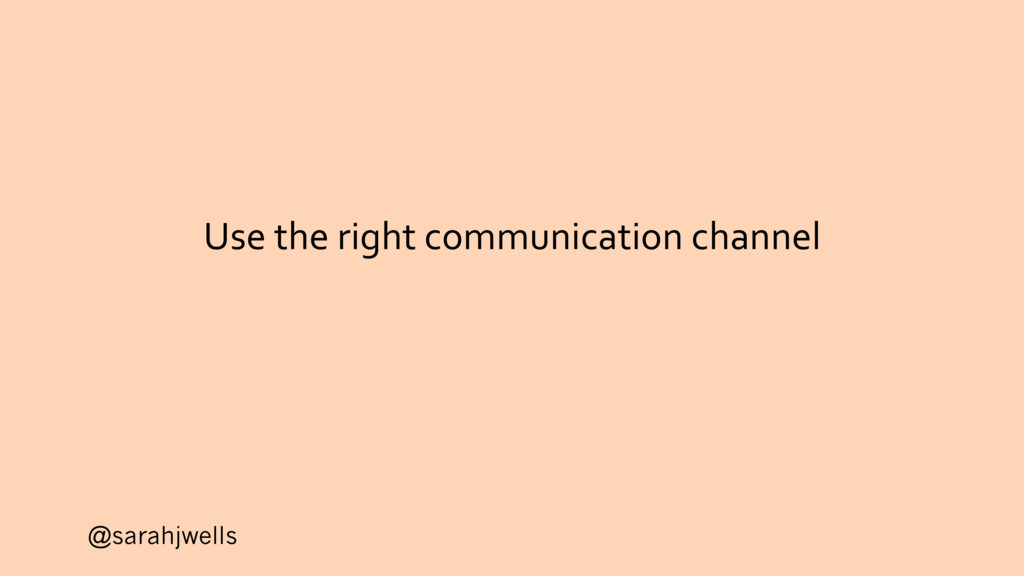 @sarahjwells Use the right communication channel