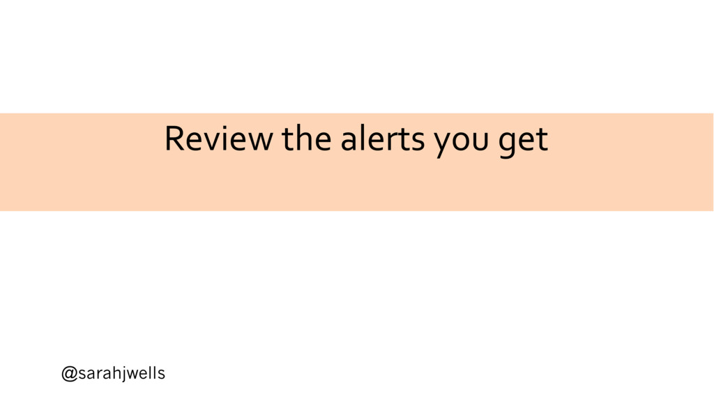 @sarahjwells Review the alerts you get