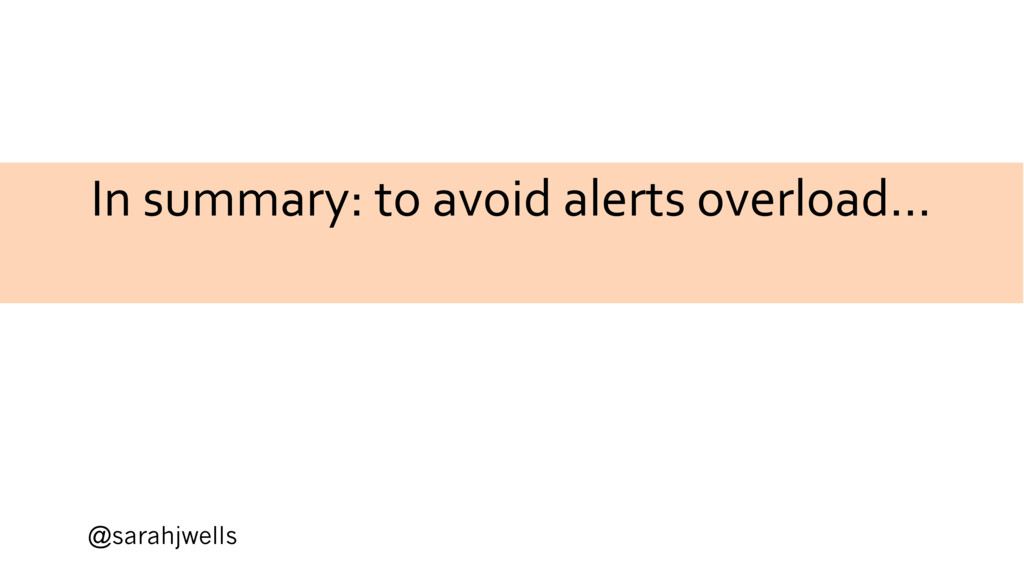 @sarahjwells In summary: to avoid alerts overlo...